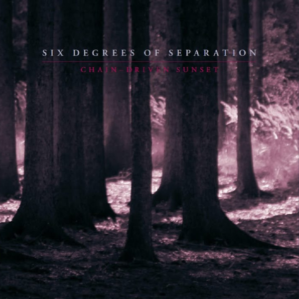 SIX DEGREES OF SEPARATION Chain-driven Sunset