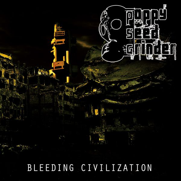POPPY SEED GRINDER Bleeding Civilization